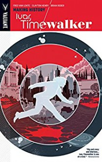 Ivar, Timewalker Vol. 1: Making History - Fred Van Lente,Clayton Henry