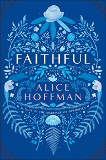 Faithful: A Novel - Alice Hoffman