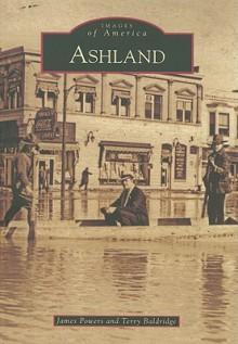 Ashland, Kentucky (Images of America Series) - James Powers, Terry Baldridge