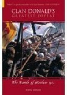 Clan Donald's Greatest Defeat: The Battle of Harlaw 1411 - John Sadler