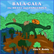 Bala-Gala the Brave and Dangerous: Bedtime Story for Kids - Picture Book - Gita V. Reddy, VG Arts