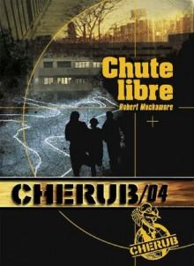 Chute libre - Cherub tome 4: Cherub Tome 4 (ROMANS POCHE) (French Edition) - Robert Muchamore