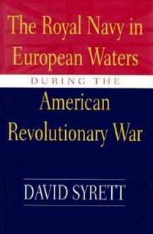 The Royal Navy in European Waters during the American Revolutionary War - David Syrett, William N. Still Jr.