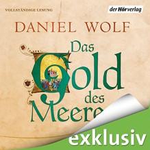 Das Gold des Meeres - Daniel Wolf, Johannes Steck, Der Hörverlag