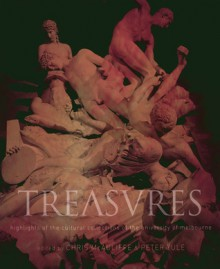 Treasures: Highlights of the Cultural Collections of the University of Melbourne - Chris McAuliffe, Peter Yule