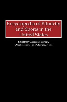 Encyclopedia of Ethnicity and Sports in the United States - George B. Kirsch