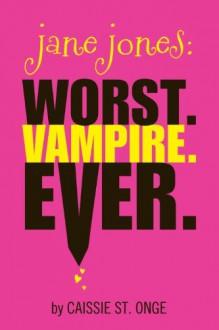 Jane Jones: Worst. Vampire. Ever. - Caissie St. Onge