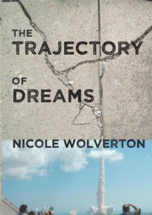 The Trajectory of Dreams - Nicole Wolverton