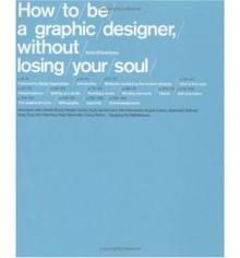 How to be a Graphic Designer Without Losing Your Soul - Adrian Shaughnessy, Stefan Sagmeister