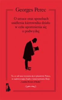 O sztuce oraz sposobach usidlenia kierownika działu w celu upomnienia się o podwyżkę - Wawrzyniec Brzozowski, Georges Perec