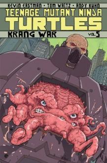 Teenage Mutant Ninja Turtles, Volume 5: Krang War - Tom Waltz, Kevin Eastman, Ben Bates