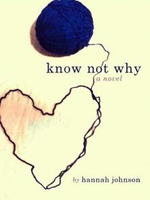 Know Not Why: A Novel - Hannah Johnson