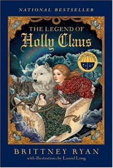 The Legend of Holly Claus - Brittney Ryan, Laurel Long