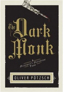The Dark Monk (The Hangman's Daughter, #2) - Oliver Pötzsch