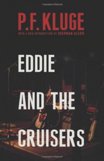Eddie and the Cruisers - P.F. Kluge,Sherman Alexie