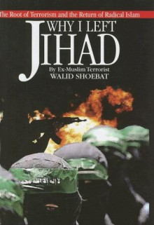 Why I Left Jihad: The Root of Terrorism and the Return of Radical Islam - Walid Shoebat