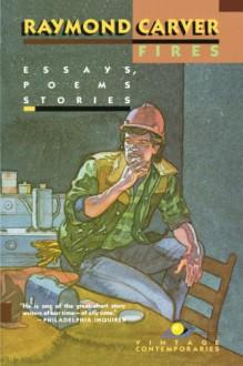 Fires: Essays, Poems, Stories - Raymond Carver