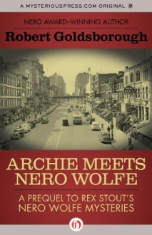 Archie Meets Nero Wolfe: A Prequel to Rex Stout's Nero Wolfe Mysteries - Robert Goldsborough