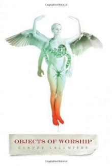 Objects of Worship - Claude Lalumière, James K. Morrow, Rupert Bottenberg
