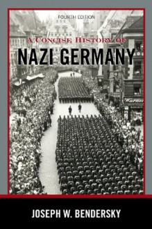 A Concise History of Nazi Germany - Joseph W. Bendersky