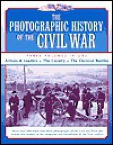 The Photographic History of the Civil War: 3 Volumes in One (3 Vols. in 1) - Robert S. Lanier, Theophilus F. Rodenbough, Henry W. Elson
