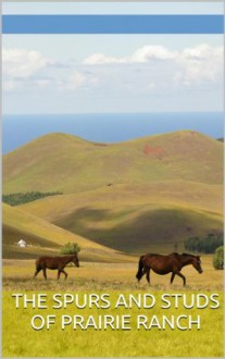 The Spurs and Studs of Prairie Ranch: Gay Cowboys in Love and Lust (The Best Gay Romance Western Shorts) - Dusty Richols, Bubba Marshall, Eroticatorium