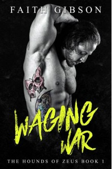 Waging War (The Hounds of Zeus MC #1) - Faith Gibson