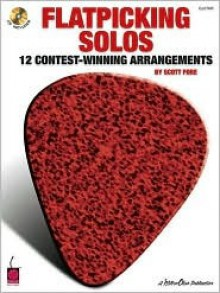 Flatpicking Solos: 12 Contest-Winning Arrangements - Scott Fore