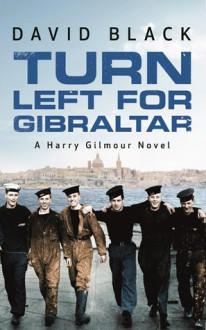 Turn Left for Gibraltar (A Harry Gilmour Novel) - David Black