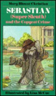Sebastian (Super Sleuth) and the Copycat Crime - Mary Blount Christian