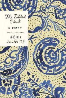 The Folded Clock: A Diary - Heidi Julavits