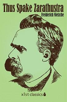 Thus Spake Zarathustra (Xist Classics) - Freiderich Nietzche, Kathleen M. Higgins, Robert C. Solomon, Clancy Martin