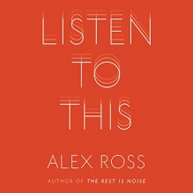 Listen to This - Alex Ross, Alex Ross, Macmillan Audio