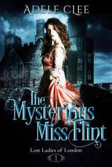 The Mysterious Miss Flint - Adele Clee