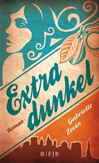 Extradunkel: Roman - Gabrielle Zevin, Andrea Fischer