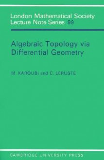 Algebraic Topology Via Differential Geometry - M. Karoubi, C. Leruste