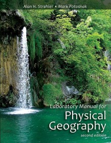Laboratory Manual for Physical Geography - Alan H. Strahler, Mark Potosnak
