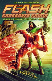 The Flash: Green Arrow's Perfect Shot (Crossover Crisis #1) (Flash: Crossover Crisis) - Barry Lyga