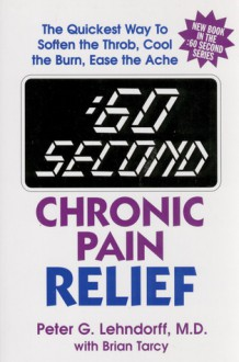 :60 Second Chronic Pain Relief: The Quickest Way to Soften the Throb, Cool the Burn, Ease the Ache - Peter Lehndorff, Brian Tarcy