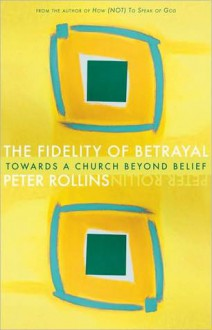 Fidelity of Betrayal - Peter Rollins