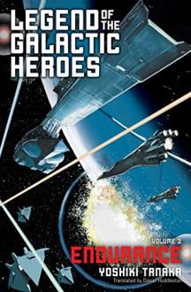 Legend of the Galactic Heroes, Vol. 3: Endurance - Daniel Huddleston,Yoshiki Tanaka
