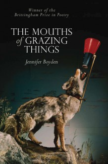 The Mouths of Grazing Things - Jennifer Boyden