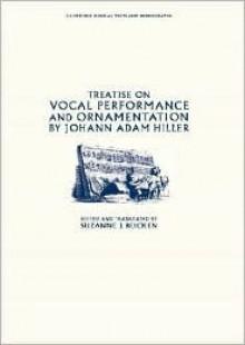 Treatise on Vocal Performance and Ornamentation by Johann Adam Hiller - Suzanne J. Beicken