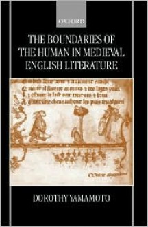 The Boundaries of the Human in Medieval English Literature - Dorothy Yamamoto