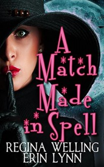 A Match Made in Spell: Lexi Balefire, Matchmaking Witch - Regina Welling,Erin Lynn