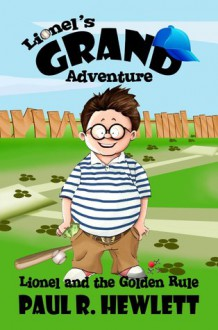 Lionel and the Golden Rule (Lionel's Grand Adventure) - Paul R. Hewlett