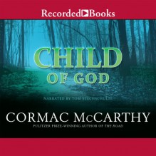 Child of God - Cormac McCarthy, Tom Stechschulte, Recorded Books