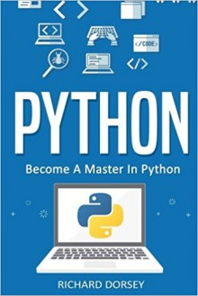 Python: Become A Master In Python - Richard Dorsey