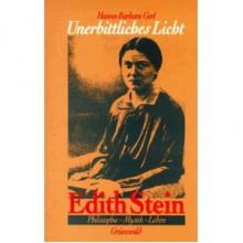 Unerbittliches Licht. Edith Stein. Philosophie, Mystik, Leben - Hanna Barbara Gerl