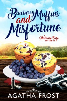 Blueberry Muffins and Misfortune - Agatha Frost